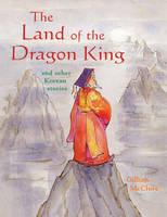 The Land of the Dragon King: and Other Korean Stories (Hardback)