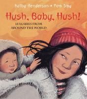 Hush, Baby, Hush!: Lullabies from Around the World (Hardback)