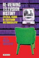 Re-viewing Television History: Critical Issues in Television History (Paperback)