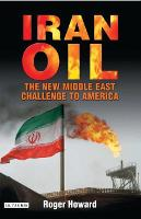 Iran Oil: The New Middle East Challenge to America (Hardback)