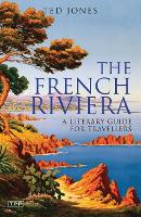 The French Riviera: A Literary Guide for Travellers - Literary Guides for Travellers (Paperback)