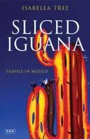 Sliced Iguana: Travels in Mexico (Hardback)