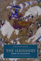 The Ilkhanid Book of Ascension: A Persian-Sunni Devotional Tale - British Institute of Persian Studies v. 2 (Hardback)