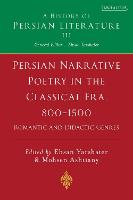 Persian Poetry in the Classical Era, 800-1500: Epics, Narratives and Satirical Poems Volume 3 - History of Persian Literature (Hardback)