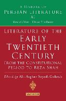 Literature of the Early Twentieth Century: From the Constitutional Period to Reza Shah: A History of Persian Literature - History of Persian Literature (Hardback)