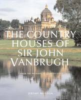 """The Country Houses of John Vanbrugh: From the Archives of """"Country Life"""" (Hardback)"""