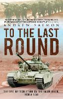 To The Last Round: The Epic British Stand on the Imjin River, Korea 1951 (Paperback)