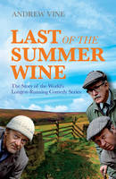 Last of the Summer Wine: The Inside Story of the World's Longest-Running Comedy Programme (Hardback)