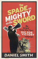 The Spade as Mighty as the Sword: The Story of World War Two's `Dig for Victory' Campaign (Hardback)