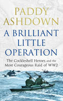 A Brilliant Little Operation: The Cockleshell Heroes and the Most Courageous Raid of World War 2 (Hardback)