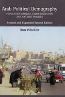 Arab Political Demography: Population Growth, Labor Migration & Natalist Policies: Revised & Expanded Second Edition (Hardback)