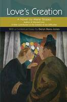 Love's Creation: A Novel by Marie Stopes, Author of Married Love: A New Contribution to the Solution of Sex Difficulties (Paperback)