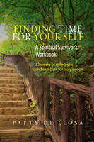 Finding Time for Your Self: A Spiritual Survivor's Workbook - 52 Weeks of Reflections and Exercises for Busy People (Paperback)