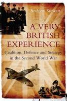 Very British Experience (HB@PB Price): Coalition, Defence & Strategy in the Second World War (Hardback)