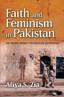 Faith and Feminism in Pakistan: Religious Agency or Secular Autonomy? (Hardback)