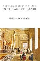 A Cultural History of Animals in the Age of Empire - The Cultural Histories (Hardback)