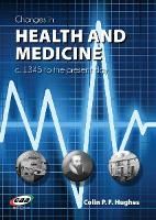 Changes in Health and Medicine, C. 1345 to the Present Day (Paperback)