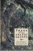 Trees of the Celtic Saints The Ancient Yews of Wales (Paperback)