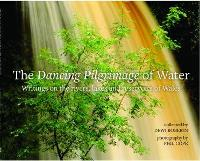 Dancing Pilgrimage of Water, The - Writings on the Rivers, Lakes and Reservoirs of Wales (Paperback)