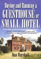 Buying and Running a Guesthouse or Small Hotel 2nd Edition: How to build a valuable business and enjoy a great lifestyle (Paperback)