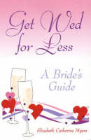 Get Wed for Less: A Bride's Guide (Paperback)