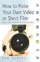 How to Make Your Own Video Or Short Film: All You Need to Know to Make Your Ideas Shine (Paperback)