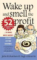 Wake Up and Smell the Profit: 52 guaranteed ways to make more money in your  coffee business (Paperback)
