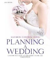 Planning A Wedding 2nd Ed: A Step-by-Step Guide to Organising the Big Day (Paperback)