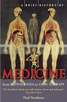 A Brief History of Medicine: From Hippocrates to Gene Therapy - Brief Histories (Paperback)
