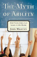 The Myth of Ability: How Every Child Can Learn to Do Maths (Paperback)