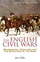 A Brief History of the English Civil Wars - Brief Histories (Paperback)