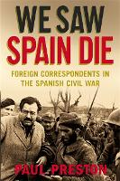 We Saw Spain Die: Foreign Correspondents in the Spanish Civil War (Paperback)