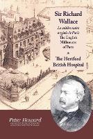 Sir Richard Wallace - Le Millionaire Anglais De Paris - The English Millionaire - and The Hertford British Hospital (Paperback)