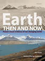 Earth Then and Now: Potent Visual Evidence of Our Changing World (Hardback)