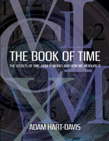 The Book of Time: Everything You Need to Know About the Biggest Idea in the Universe (Hardback)