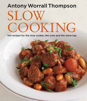 Antony's Slow Cooking: 100 easy recipes for the slow cooker, the oven and the hob (Hardback)