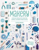 Makery: Over 30 Projects for the Home, to Wear and to Give (Paperback)