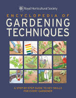 RHS Encyclopedia of Gardening Techniques: A Step-by-Step Guide to Key Skills for Every Gardener (Paperback)