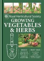 RHS Handbook: Growing Vegetables and Herbs: Simple steps for success - Royal Horticultural Society Handbooks (Hardback)