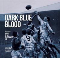 Dark Blue Blood: Scottish Rugby In The Black And White Era (Hardback)