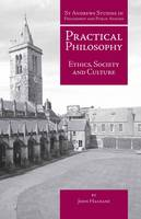 Practical Philosophy: Ethics, Society and Culture - St Andrews Studies in Philosophy and Public Affairs (Paperback)