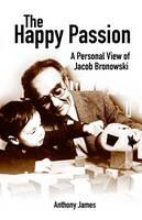 The Happy Passion: A Personal View of Jacob Bronowski - Societas (Paperback)