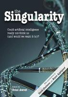 The Singularity: Could artificial intelligence really out-think us (and would we want it to)? - Journal of Consciousness Studies (Hardback)