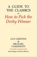 A Guide to the Classics: Or How to Pick the Derby Winner - Amphora Press (Hardback)