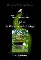 Tourism in Japan: An Ethno-Semiotic Analysis - Tourism and Cultural Change (Hardback)