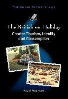 The British on Holiday: Charter Tourism, Identity and Consumption - Tourism and Cultural Change (Paperback)