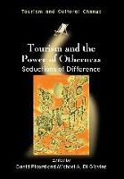 Tourism and the Power of Otherness: Seductions of Difference - Tourism and Cultural Change (Paperback)