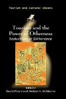 Tourism and the Power of Otherness: Seductions of Difference - Tourism and Cultural Change (Hardback)