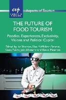 The Future of Food Tourism: Foodies, Experiences, Exclusivity, Visions and Political Capital - Aspects of Tourism (Paperback)