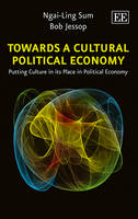 Towards a Cultural Political Economy: Putting Culture in its Place in Political Economy (Hardback)